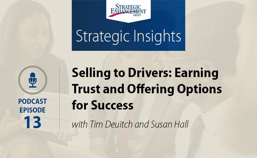 Selling to Drivers: Earning Trust and Offering Options for Success