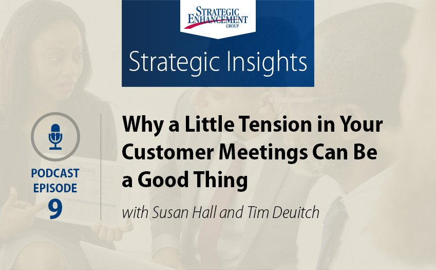 Why a Little Tension in Your Customer Meetings Can Be a Good Thing