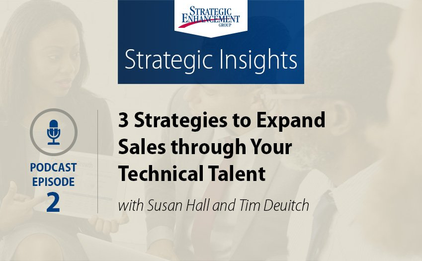 3 Strategies to Expand Sales through Your Technical Talent